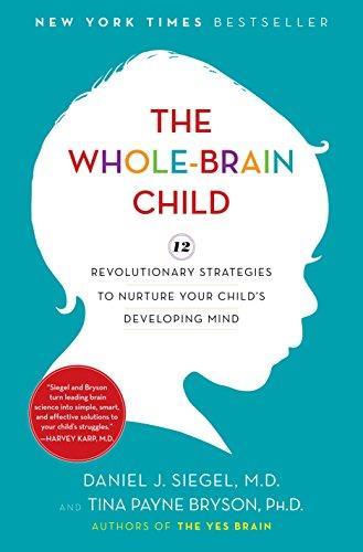The Whole-Brain Child: 12 Revolutionary Strategies to Nurture Your Child's Developing Mind (Repost)