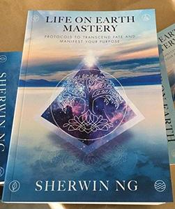 Life on Earth Mastery: Protocols to Transcend Fate and Manifest Your Purpose [Repost]