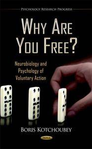 Why Are You Free?: Neurobiology and Psychology of Voluntary Action