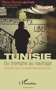 """Pierre Piccinin Da Prata, """"Tunisie - Du triomphe au naufrage: Entretiens avec le Président Moncef Ma..."""