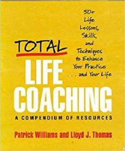 Total Life Coaching: 50+ Life Lessons, Skills, and Techniques to Enhance Your Practice . . . and Your Life [Kindle Edition]