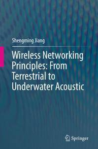 Wireless Networking Principles: From Terrestrial to Underwater Acoustic (repost)