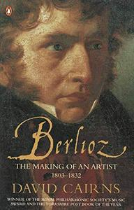 Berlioz: The Making of an Artist, 1803-1832