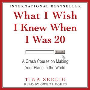 «What I Wish I Knew When I Was 20» by Tina Seelig