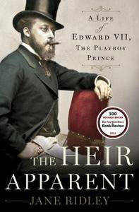 The Heir Apparent: A Life of Edward VII, the Playboy Prince(Repost)