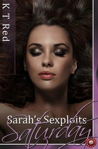«Sarah's Sexploits - Saturday» by K.T. Red