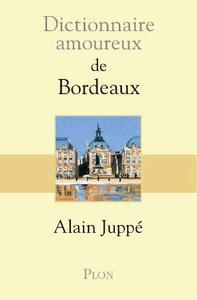 """Alain Juppé, """"Dictionnaire amoureux de Bordeaux"""""""