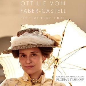 Florian Tessloff - Ottilie von Faber-Castell - Eine mutige Frau (Original Motion Picture Soundtrack) (2019)