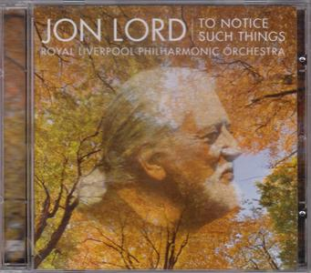 Jon Lord / Royal Liverpool Philharmonic Orchestra - To Notice Such Things (2010)