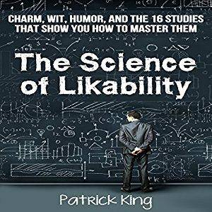 The Science of Likability: Charm, Wit, Humor, and the 16 Studies That Show You How to Master Them [Audiobook]