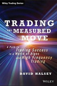 Trading the Measured Move: A Path to Trading Success in a World of Algos and High Frequency Trading (Repost)