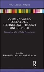Communicating Science and Technology Through Online Video: Researching a New Media Phenomenon