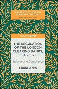 The Regulation of the London Clearing Banks, 1946–1971: Stability and Compliance