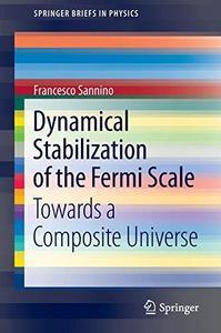 Dynamical Stabilization of the Fermi Scale: Towards a Composite Universe