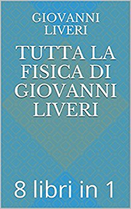 Tutta la Fisica di Giovanni Liveri: 8 libri in 1 - Giovanni Liveri