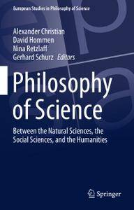 Philosophy of Science: Between the Natural Sciences, the Social Sciences, and the Humanities