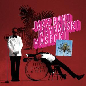 Jazz Band Młynarski-Masecki - Płyta z zadrą w sercu (2019)