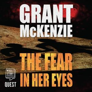 «The Fear in Her Eyes» by Grant McKenzie