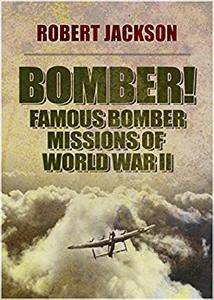 Bomber!: Famous Bomber Missions of World War II