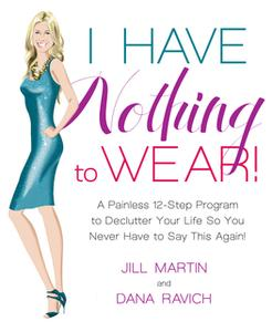 «I Have Nothing to Wear!» by Dana Ravich,Jill Martin