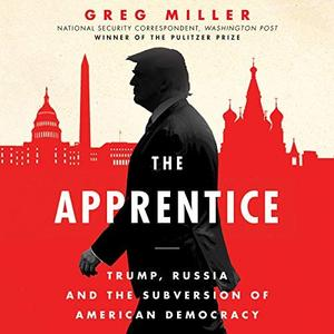 The Apprentice: Trump, Russia, and the Subversion of American Democracy [Audiobook]