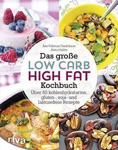 Das große Low-Carb-High-Fat-Kochbuch: Über 60 kohlenhydratarme, gluten-, soja-, und laktosefreie Rezepte