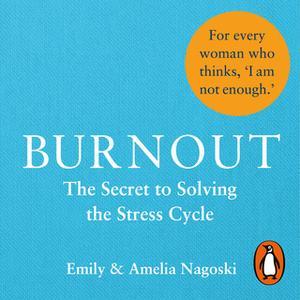«Burnout: The secret to solving the stress cycle» by Emily Nagoski,Amelia Nagoski