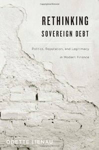 Rethinking Sovereign Debt: Politics, Reputation, and Legitimacy in Modern Finance