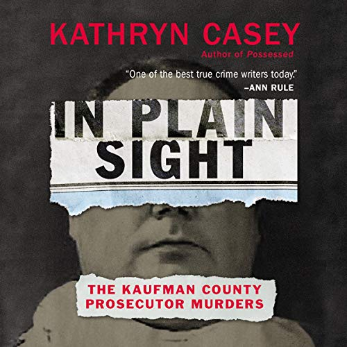 In Plain Sight: The Kaufman County Prosecutor Murders [Audiobook]