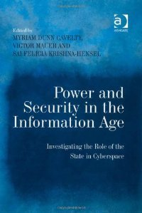 Power and Security in the Information Age: Investigating the Role of the State in Cyberspace (Repost)