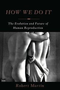 How We Do It: The Evolution and Future of Human Reproduction (repost)