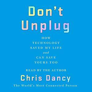 Don't Unplug: How Technology Saved My Life and Can Save Yours Too [Audiobook]