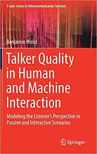 Talker Quality in Human and Machine Interaction: Modeling the Listener's Perspective in Passive and Interactive Scenario