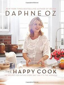 The Happy Cook: 125 Recipes for Eating Every Day Like It's the Weekend (repost)