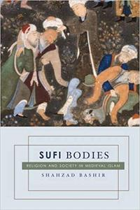 Sufi Bodies: Religion and Society in Medieval Islam (Repost)