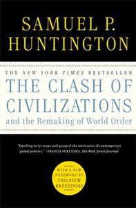 «The Clash of Civilizations and the Remaking of World Order» by Samuel P. Huntington