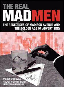 Andrew Cracknell - The Real Mad Men: The Renegades of Madison Avenue and the Golden Age of Advertising [Repost]