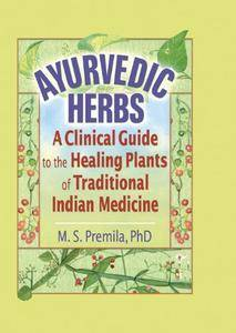 Ayurvedic Herbs: A Clinical Guide to the Healing Plants of Traditional Indian Medicine