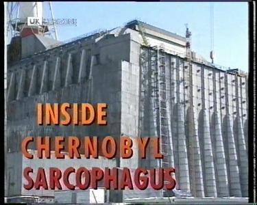 BBC Horizon - Inside Chernobyl's Sarcophagus (1996)