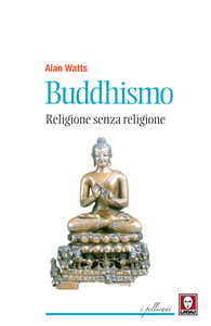 Alan Watts - Buddhismo. Religione senza religione (2015)