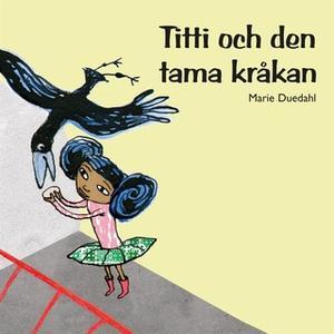 «Titti och den tama kråkan» by Marie Duedahl