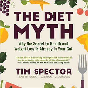 The Diet Myth: Why the Secret to Health and Weight Loss Is Already in Your Gut (Audiobook)
