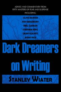 Dark Dreamers on Writing: Advice and Commentary from Fifty Masters of Fear and Suspense