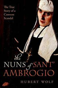 The Nuns of Sant' Ambrogio: The True Story of a Convent in Scandal (Repost)