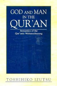 God and Man in the Qur'an: Semantics of the Qur'anic Weltanschauung