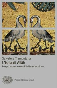 Salvatore Tramontana - L'isola di Allah. Luoghi, uomini e cose di Sicilia nei secoli IX-XI