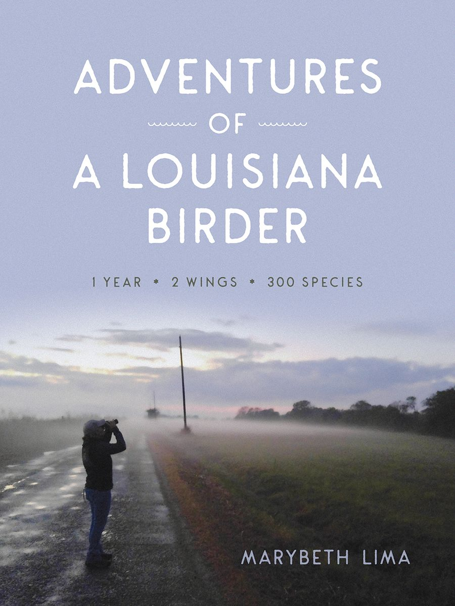 Adventures of a Louisiana Birder: One Year, Two Wings, Three Hundred Species