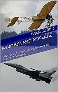 Aviation And Airplane: 110 Years Of Historical Development And Technical Evolution