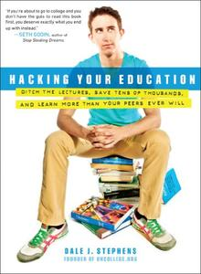 Hacking Your Education: Ditch the Lectures, Save Tens of Thousands, and Learn More Than Your Peers Ever Will (Repost)