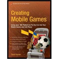 Creating Mobile Games: Using Java ME Platform to Put the Fun into Your Mobile Device and Cell Phone